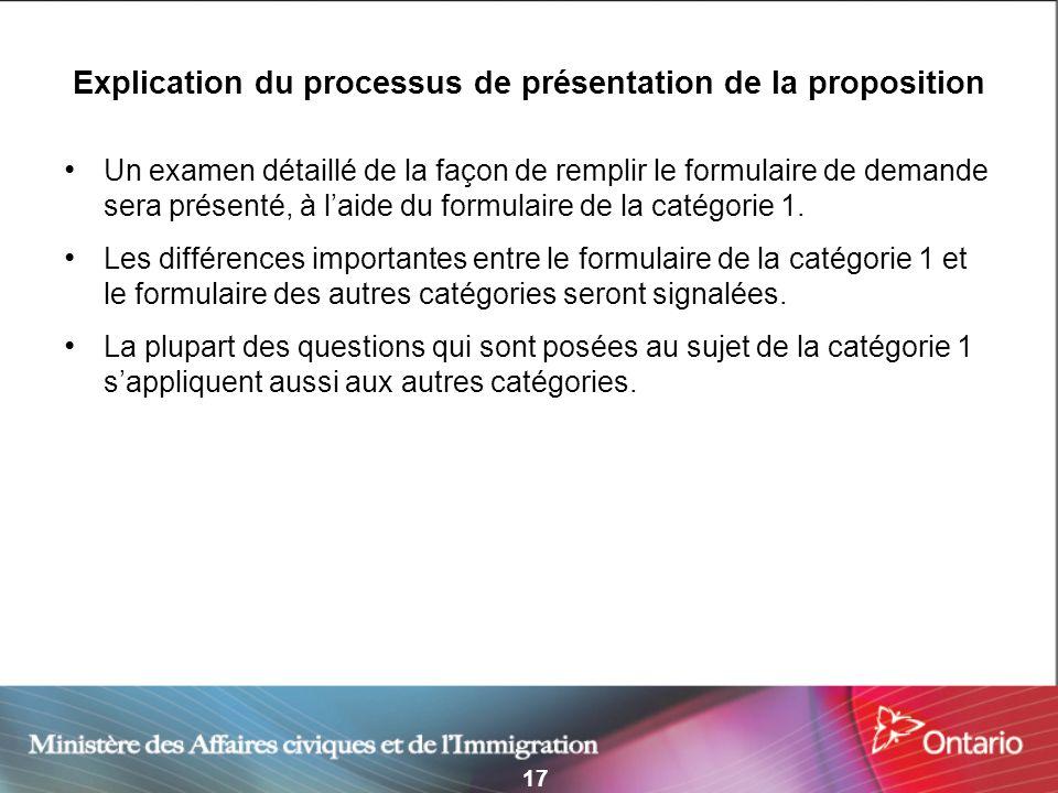 17 Explication du processus de présentation de la proposition Un examen détaillé de la façon de remplir le formulaire de demande sera présenté, à laide du formulaire de la catégorie 1.