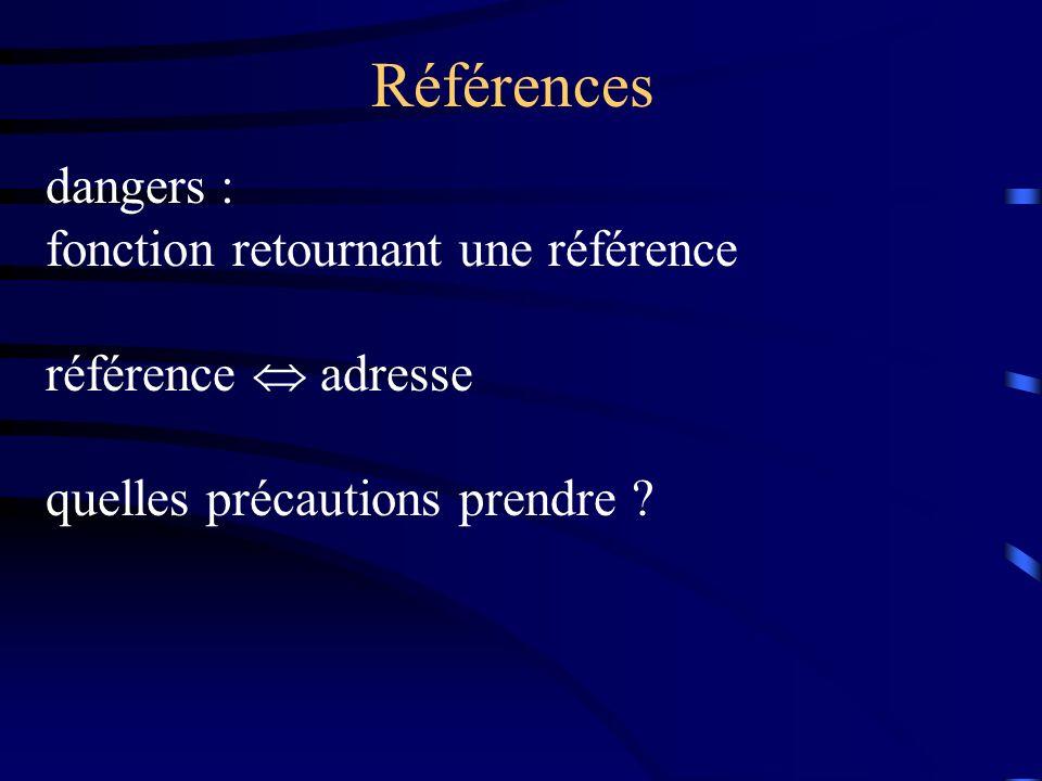 Références dangers : fonction retournant une référence référence adresse quelles précautions prendre ?