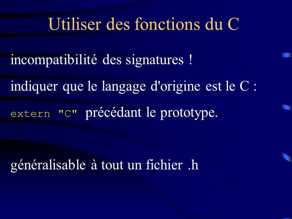 Utiliser des fonctions du C incompatibilité des signatures ! indiquer que le langage d'origine est le C : extern