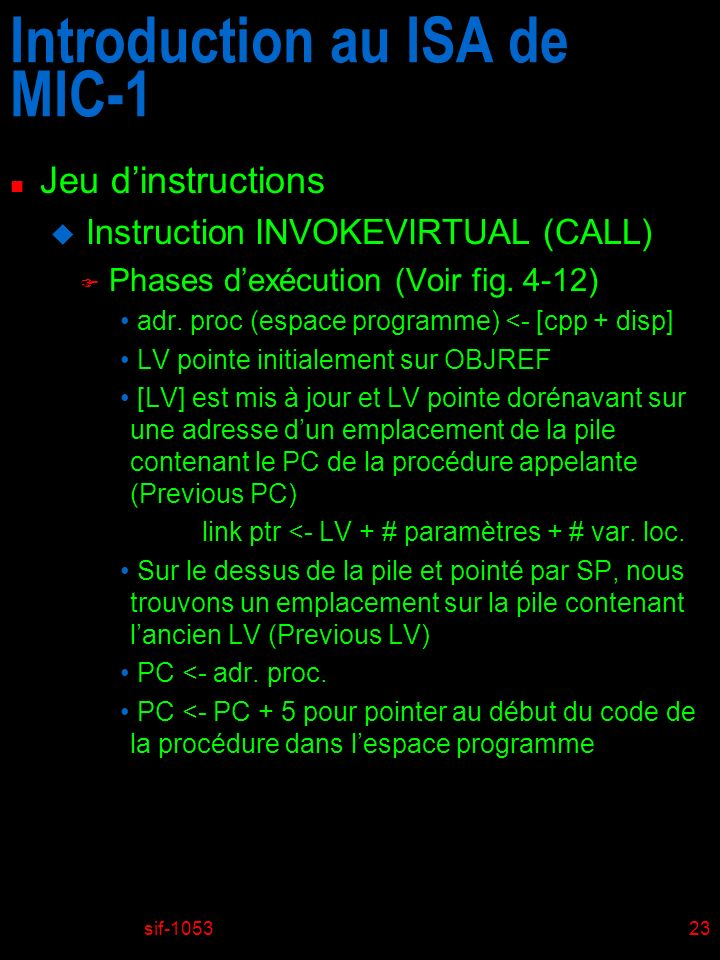 sif-105323 Introduction au ISA de MIC-1 n Jeu dinstructions u Instruction INVOKEVIRTUAL (CALL) F Phases dexécution (Voir fig. 4-12) adr. proc (espace
