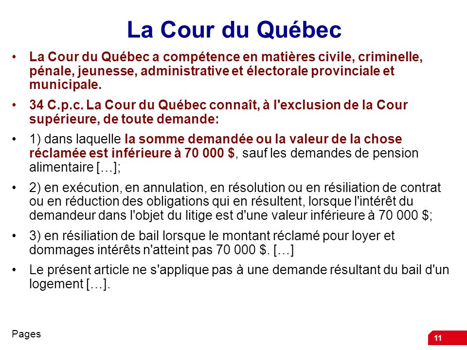 11 La Cour du Québec La Cour du Québec a compétence en matières civile, criminelle, pénale, jeunesse, administrative et électorale provinciale et municipale.