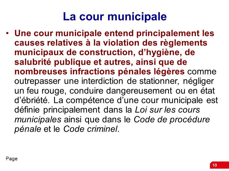 13 La cour municipale Une cour municipale entend principalement les causes relatives à la violation des règlements municipaux de construction, dhygièn