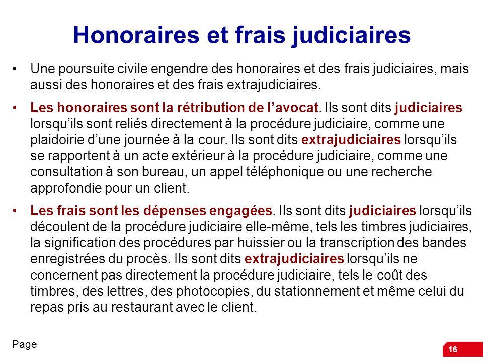 16 Honoraires et frais judiciaires Une poursuite civile engendre des honoraires et des frais judiciaires, mais aussi des honoraires et des frais extrajudiciaires.