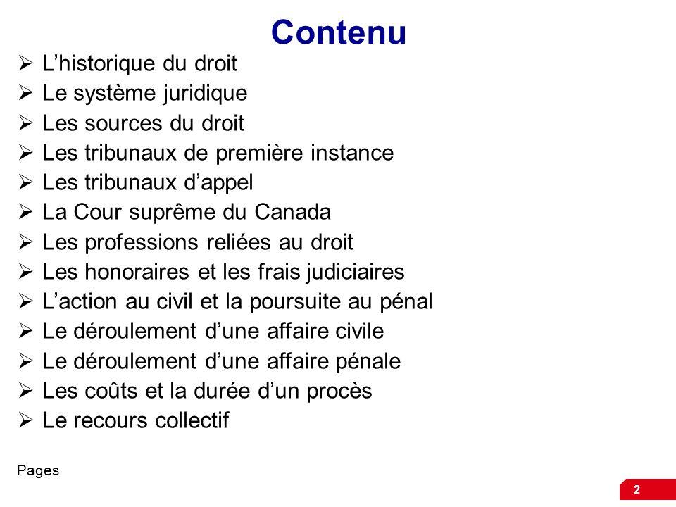 2 Contenu Lhistorique du droit Le système juridique Les sources du droit Les tribunaux de première instance Les tribunaux dappel La Cour suprême du Ca