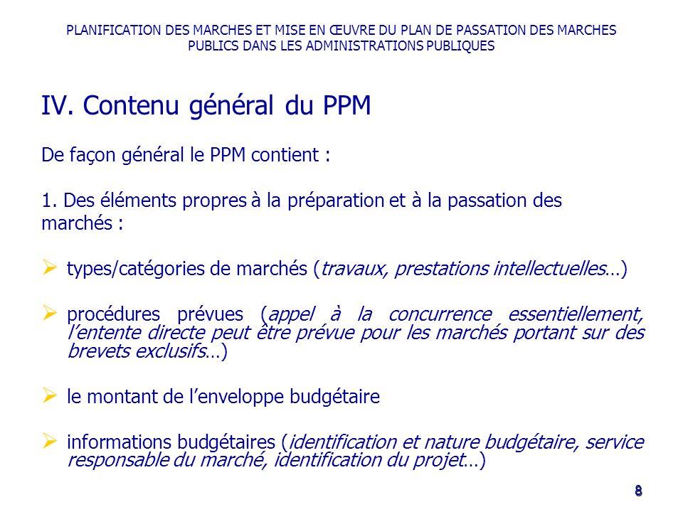 PLANIFICATION DES MARCHES ET MISE EN ŒUVRE DU PLAN DE PASSATION DES MARCHES PUBLICS DANS LES ADMINISTRATIONS PUBLIQUES IV. Contenu général du PPM De f