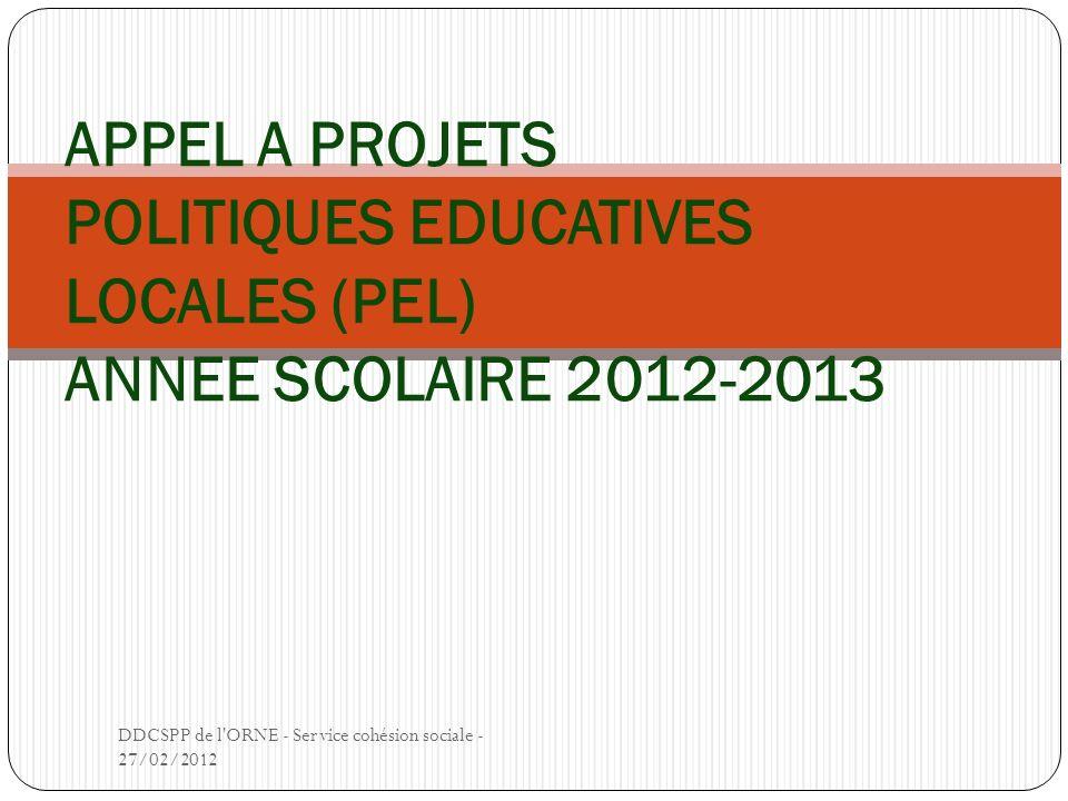 APPEL A PROJETS POLITIQUES EDUCATIVES LOCALES (PEL) ANNEE SCOLAIRE 2012-2013 DDCSPP de l ORNE - Service cohésion sociale - 27/02/2012