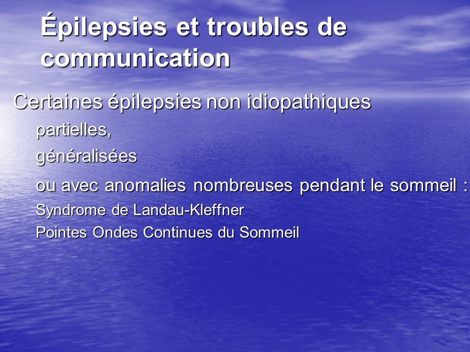 Épilepsies et troubles de communication Certaines épilepsies non idiopathiques partielles,généralisées ou avec anomalies nombreuses pendant le sommeil