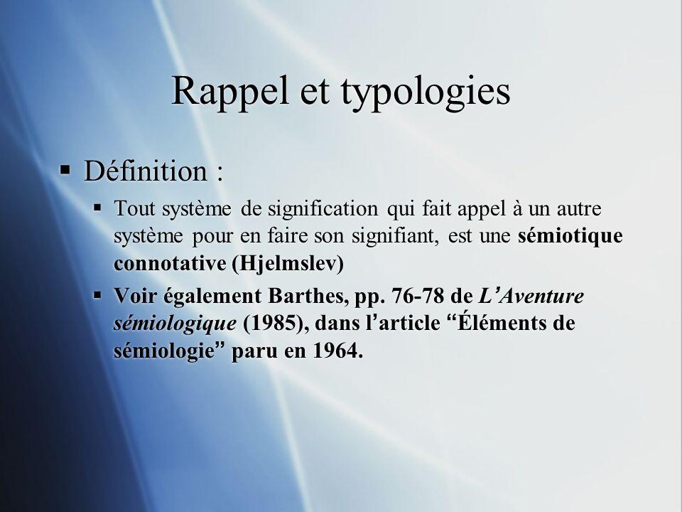 Rappel et typologies Définition : Tout système de signification qui fait appel à un autre système pour en faire son signifiant, est une sémiotique con