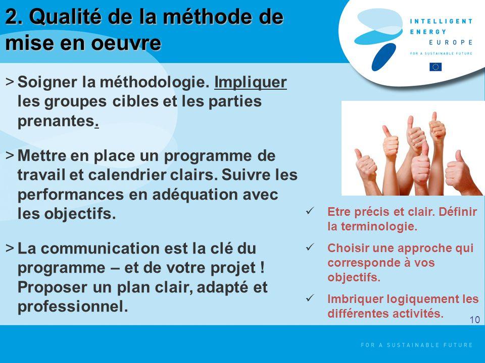 2. Qualité de la méthode de mise en oeuvre >Soigner la méthodologie. Impliquer les groupes cibles et les parties prenantes. >Mettre en place un progra