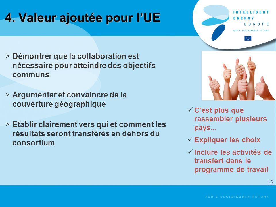 4. Valeur ajoutée pour lUE >Démontrer que la collaboration est nécessaire pour atteindre des objectifs communs >Argumenter et convaincre de la couvert