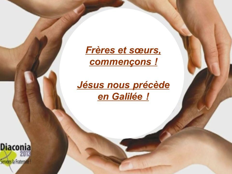27 Frères et sœurs, commençons ! Jésus nous précède en Galilée !