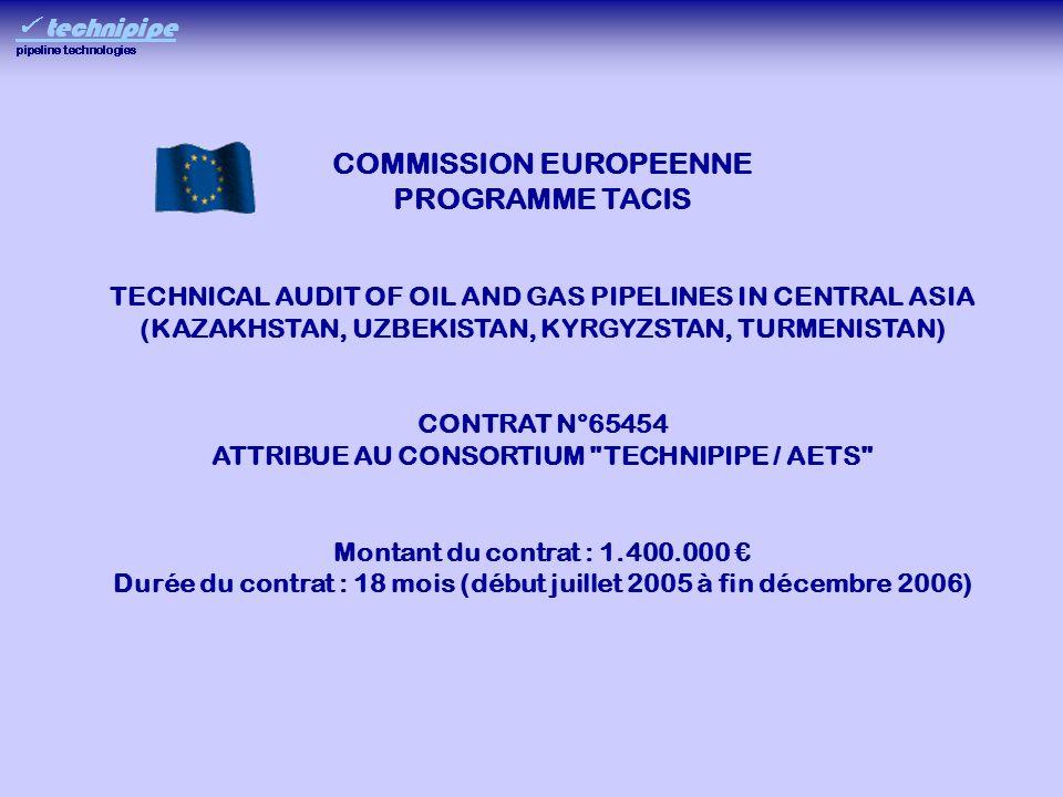 COMMISSION EUROPEENNE PROGRAMME TACIS TECHNICAL AUDIT OF OIL AND GAS PIPELINES IN CENTRAL ASIA (KAZAKHSTAN, UZBEKISTAN, KYRGYZSTAN, TURMENISTAN) CONTRAT N°65454 ATTRIBUE AU CONSORTIUM TECHNIPIPE / AETS Montant du contrat : 1.400.000 Durée du contrat : 18 mois (début juillet 2005 à fin décembre 2006)