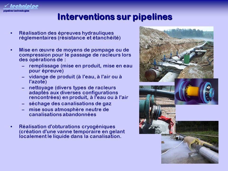 Interventions sur pipelines Réalisation des épreuves hydrauliques réglementaires (résistance et étanchéité) Mise en œuvre de moyens de pompage ou de c