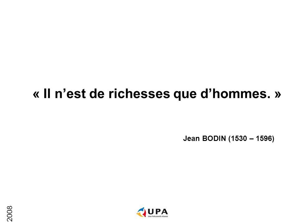 2008 « Il nest de richesses que dhommes. » Jean BODIN (1530 – 1596)