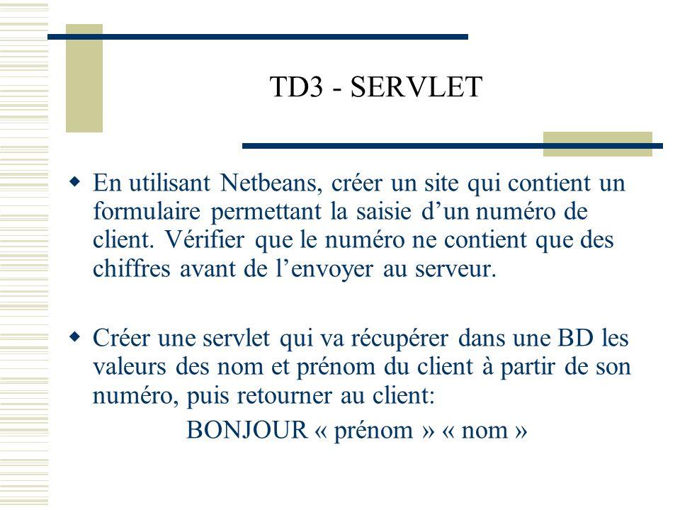 TD3 - SERVLET En utilisant Netbeans, créer un site qui contient un formulaire permettant la saisie dun numéro de client. Vérifier que le numéro ne con