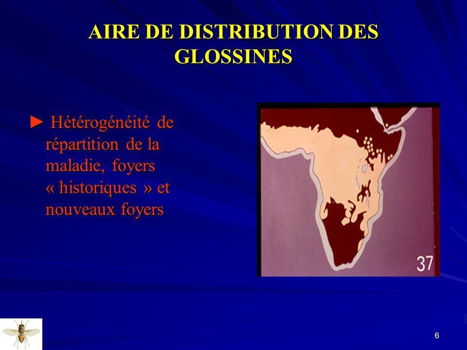 6 AIRE DE DISTRIBUTION DES GLOSSINES Hétérogénéité de répartition de la maladie, foyers « historiques » et nouveaux foyers Hétérogénéité de répartitio