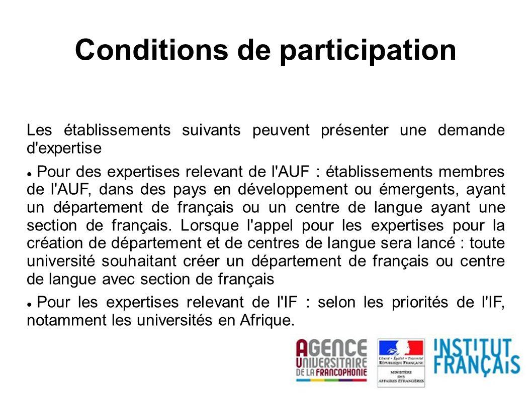 Conditions de participation Les établissements suivants peuvent présenter une demande d expertise Pour des expertises relevant de l AUF : établissements membres de l AUF, dans des pays en développement ou émergents, ayant un département de français ou un centre de langue ayant une section de français.
