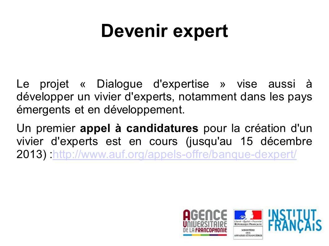 Devenir expert Le projet « Dialogue d expertise » vise aussi à développer un vivier d experts, notamment dans les pays émergents et en développement.