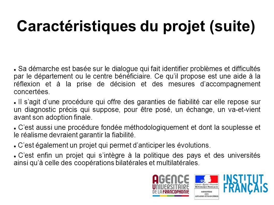 Caractéristiques du projet (suite) Sa démarche est basée sur le dialogue qui fait identifier problèmes et difficultés par le département ou le centre bénéficiaire.