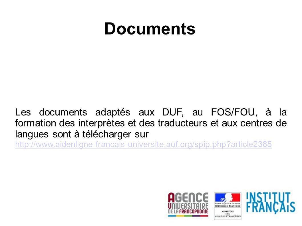 Documents Les documents adaptés aux DUF, au FOS/FOU, à la formation des interprètes et des traducteurs et aux centres de langues sont à télécharger sur http://www.aidenligne-francais-universite.auf.org/spip.php?article2385
