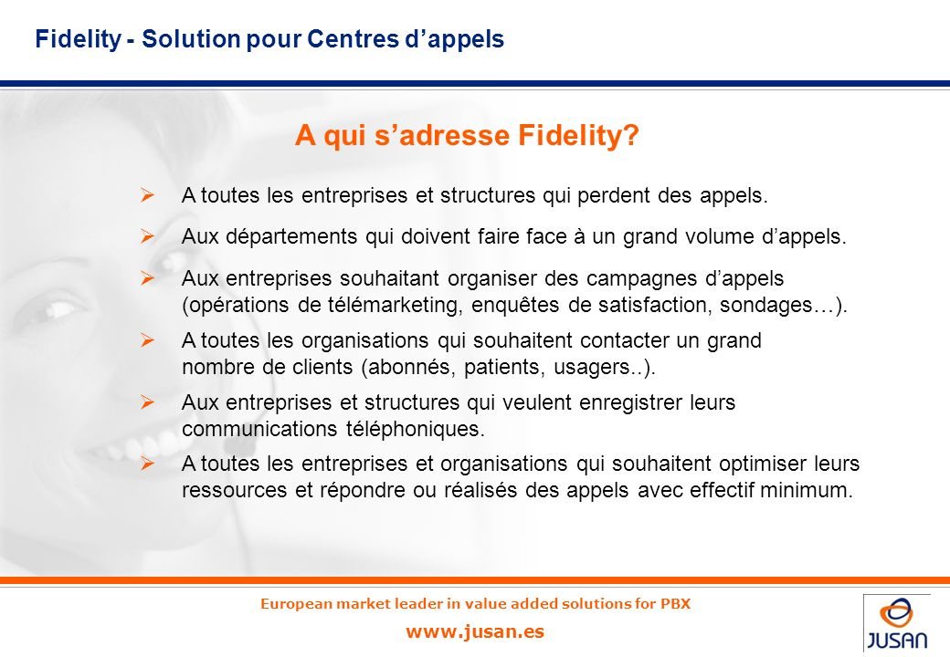 European market leader in value added solutions for PBX www.jusan.es Fidelity Jusan S.A.