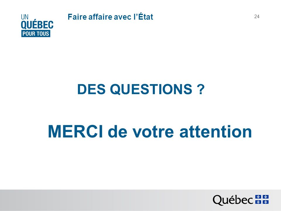 Faire affaire avec lÉtat 24 MERCI de votre attention DES QUESTIONS ?
