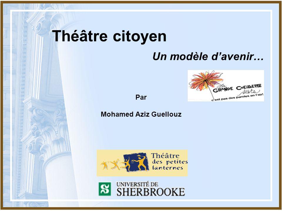 Mohamed Aziz Guellouz Septembre 2007 Théâtre citoyen Un modèle davenir… Par Mohamed Aziz Guellouz