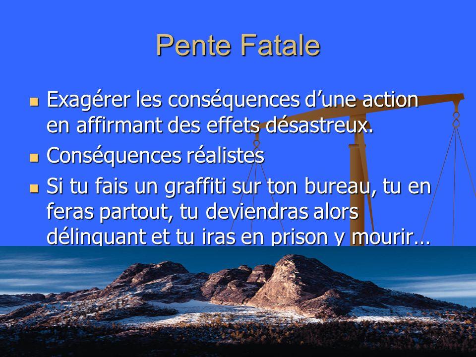 Pente Fatale Exagérer les conséquences dune action en affirmant des effets désastreux. Exagérer les conséquences dune action en affirmant des effets d