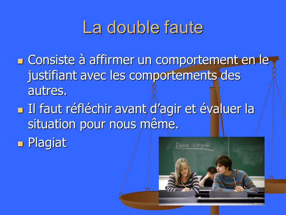 La double faute Consiste à affirmer un comportement en le justifiant avec les comportements des autres. Consiste à affirmer un comportement en le just