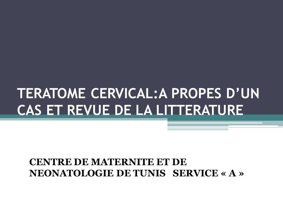 TERATOME CERVICAL:A PROPES DUN CAS ET REVUE DE LA LITTERATURE CENTRE DE MATERNITE ET DE NEONATOLOGIE DE TUNIS SERVICE « A »