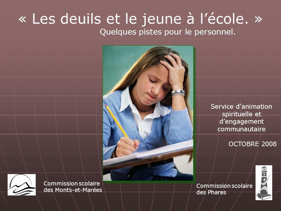 « Les deuils et le jeune à lécole. » Quelques pistes pour le personnel. Commission scolaire des Monts-et-Marées Commission scolaire des Phares Service