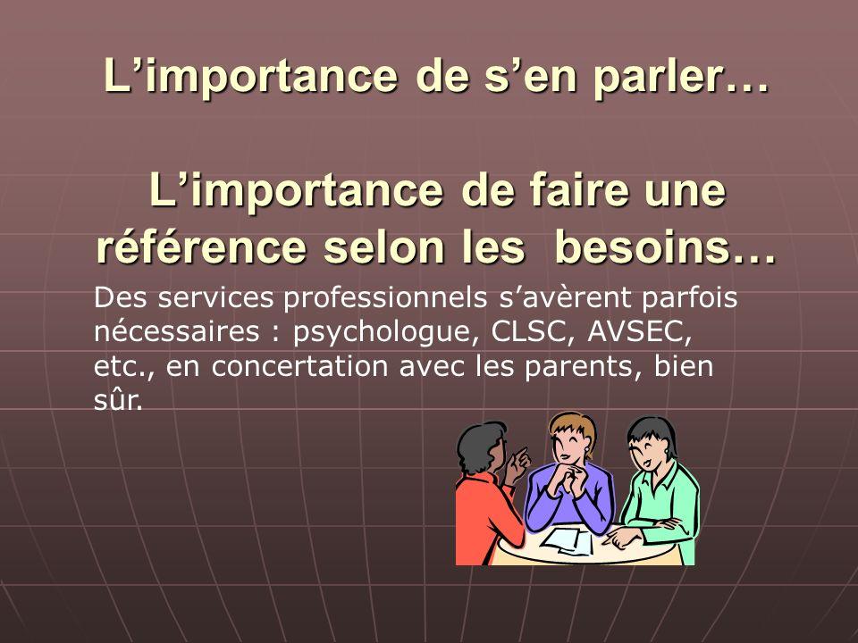 Limportance de sen parler… Limportance de faire une référence selon les besoins… Des services professionnels savèrent parfois nécessaires : psychologu