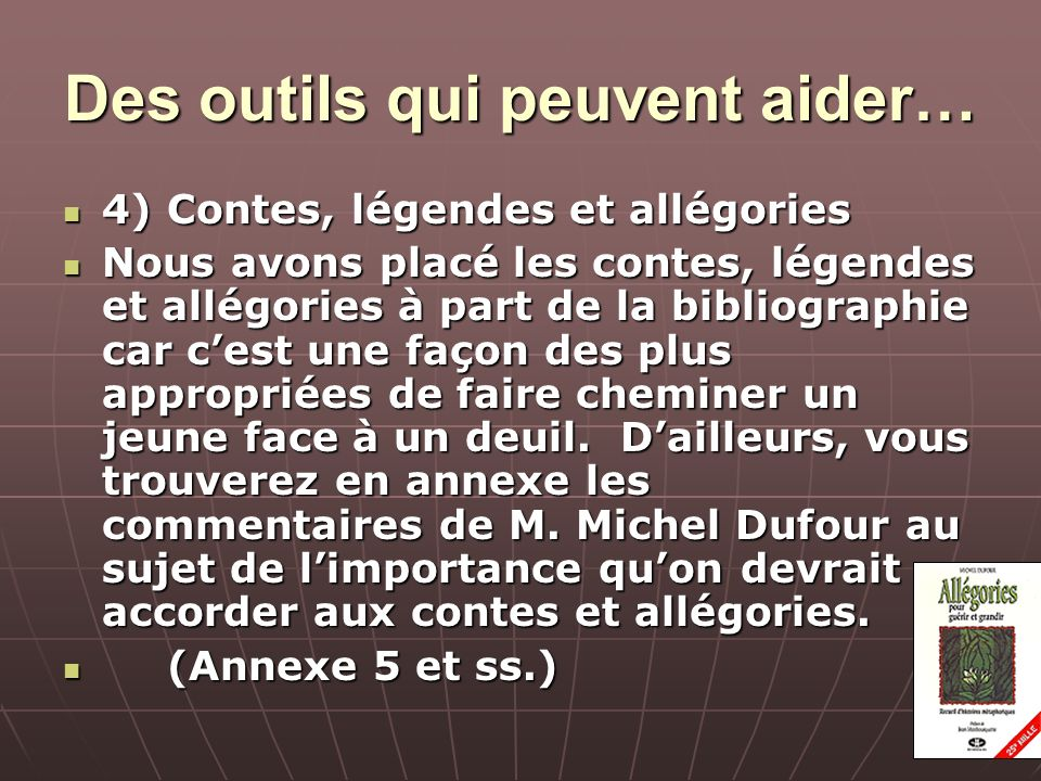 Des outils qui peuvent aider… 4)Contes, légendes et allégories 4)Contes, légendes et allégories Nous avons placé les contes, légendes et allégories à