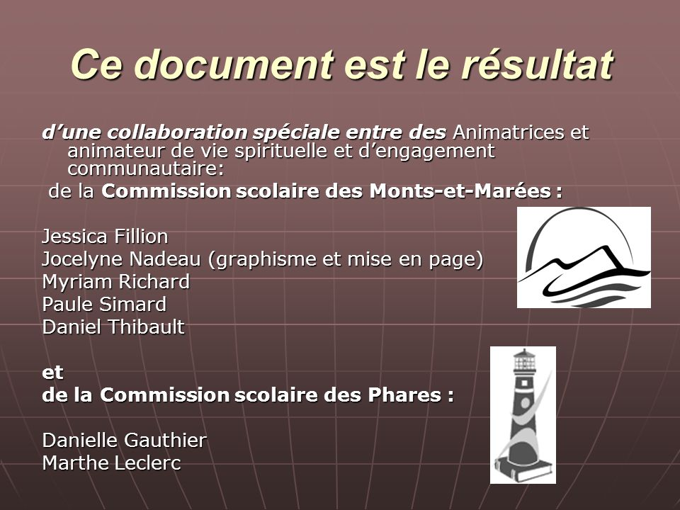 Ce document est le résultat dune collaboration spéciale entre des Animatrices et animateur de vie spirituelle et dengagement communautaire: de la Comm