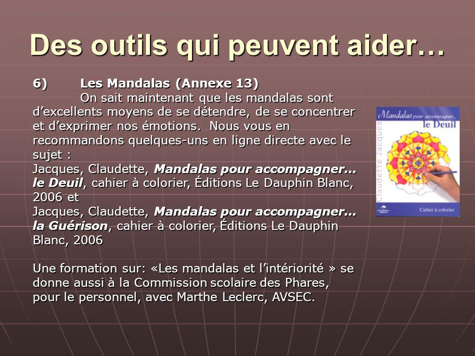 Des outils qui peuvent aider… 6)Les Mandalas(Annexe 13) On sait maintenant que les mandalas sont dexcellents moyens de se détendre, de se concentrer e