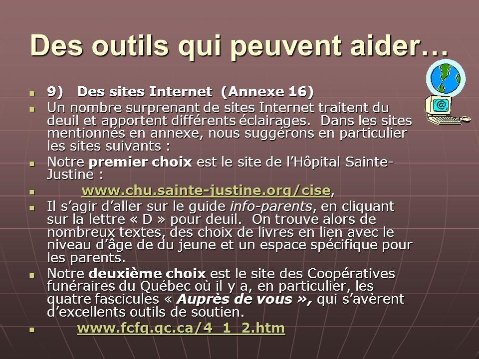 Des outils qui peuvent aider… 9)Des sites Internet(Annexe 16) 9)Des sites Internet(Annexe 16) Un nombre surprenant de sites Internet traitent du deuil