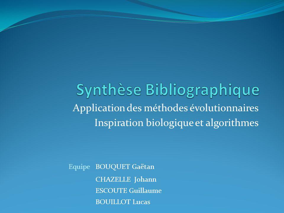 Application des méthodes évolutionnaires Inspiration biologique et algorithmes EquipeBOUQUET Gaëtan CHAZELLE Johann ESCOUTE Guillaume BOUILLOT Lucas