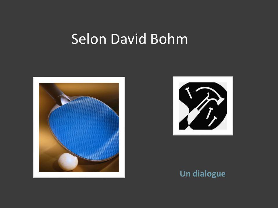 Selon David Bohm Un simple échangeUn dialogue