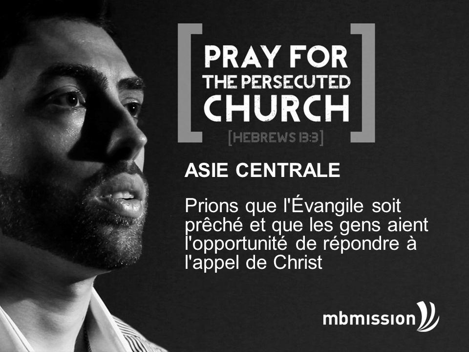 ASIE CENTRALE Prions que l Évangile soit prêché et que les gens aient l opportunité de répondre à l appel de Christ