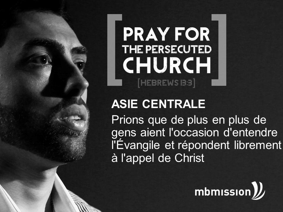 ASIE CENTRALE Prions que de plus en plus de gens aient l occasion d entendre l Évangile et répondent librement à l appel de Christ