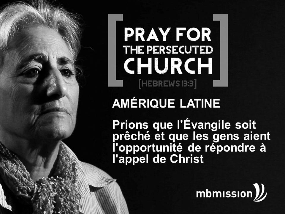AMÉRIQUE LATINE Prions que l Évangile soit prêché et que les gens aient l opportunité de répondre à l appel de Christ