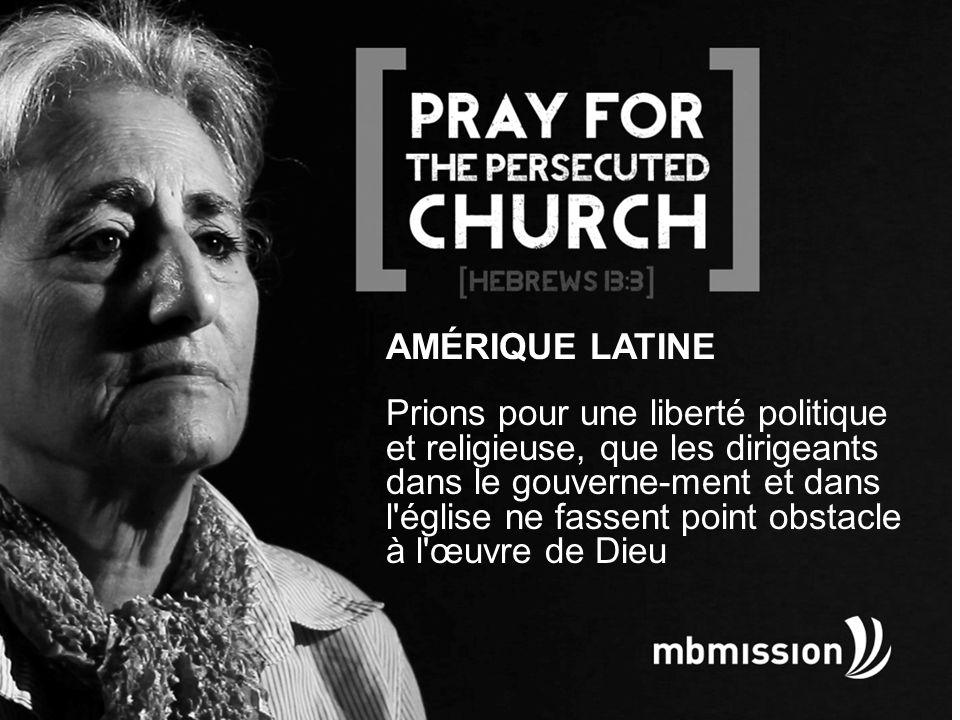 AMÉRIQUE LATINE Prions pour une liberté politique et religieuse, que les dirigeants dans le gouverne-ment et dans l église ne fassent point obstacle à l œuvre de Dieu