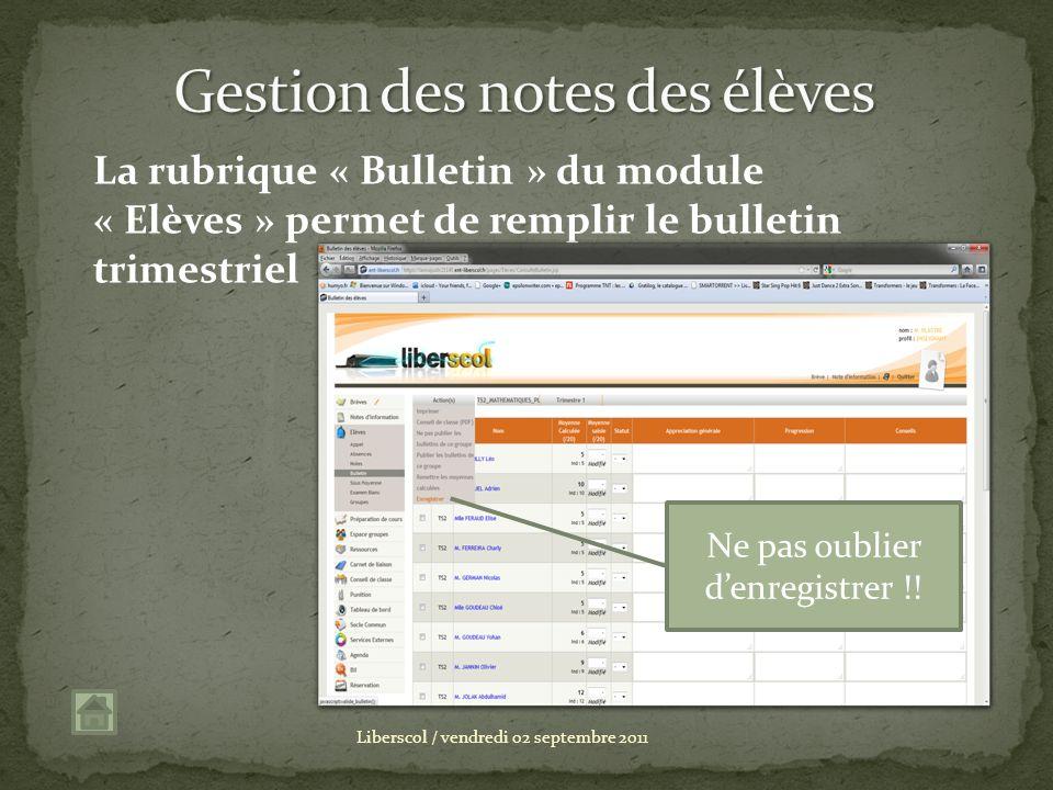 Liberscol / vendredi 02 septembre 2011 La rubrique « Bulletin » du module « Elèves » permet de remplir le bulletin trimestriel Ne pas oublier denregis