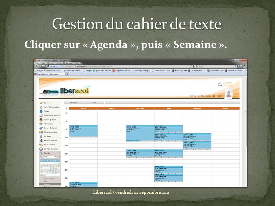 Liberscol / vendredi 02 septembre 2011 Cliquer sur « Agenda », puis « Semaine ».