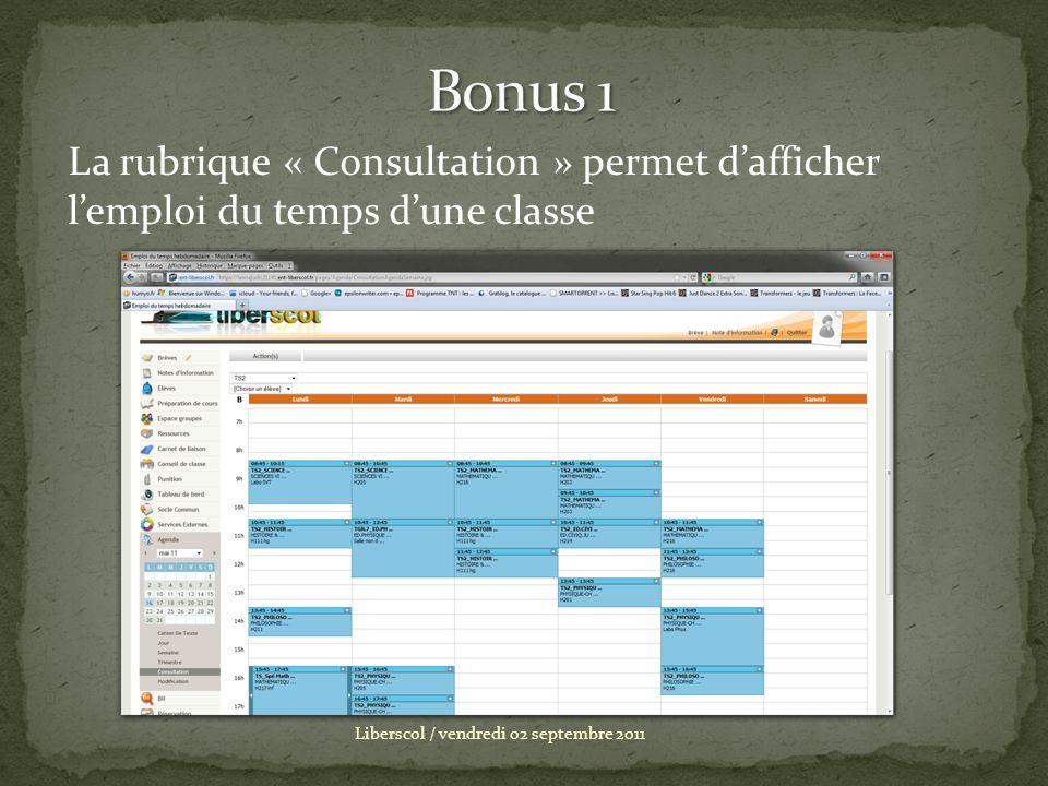 Liberscol / vendredi 02 septembre 2011 La rubrique « Consultation » permet dafficher lemploi du temps dune classe