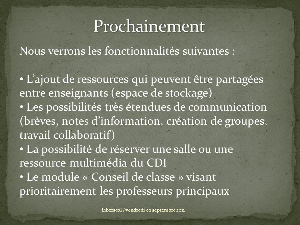 Liberscol / vendredi 02 septembre 2011 Nous verrons les fonctionnalités suivantes : Lajout de ressources qui peuvent être partagées entre enseignants