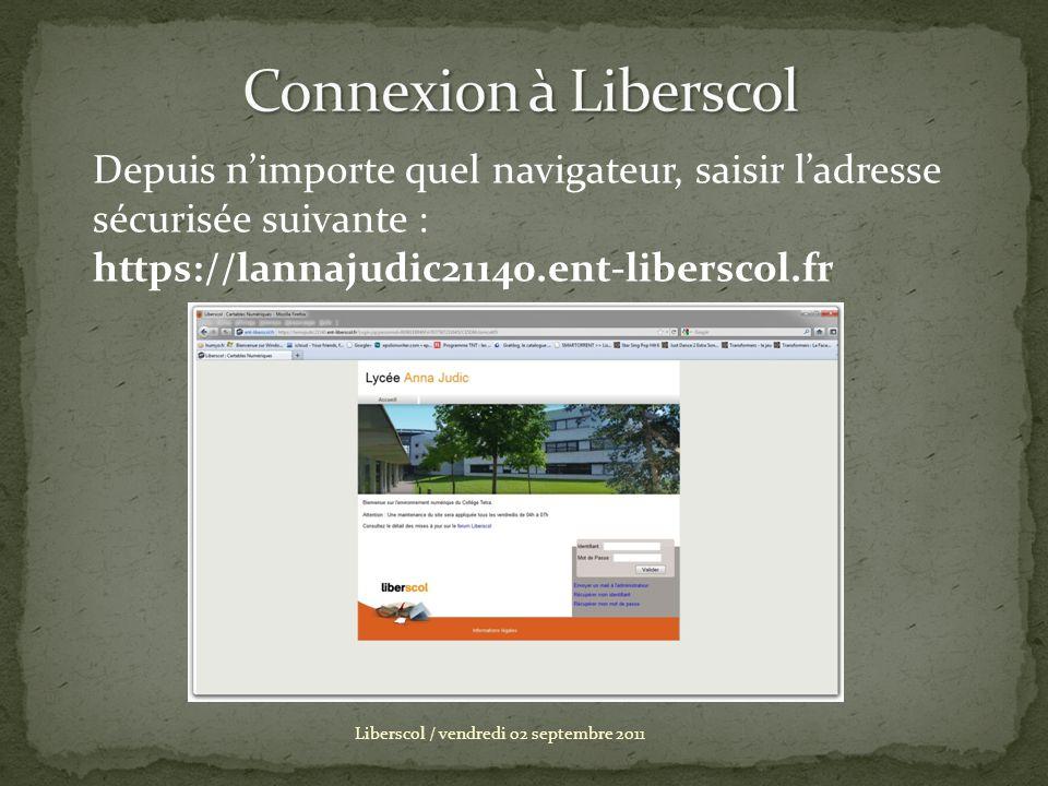 Liberscol / vendredi 02 septembre 2011 Depuis nimporte quel navigateur, saisir ladresse sécurisée suivante : https://lannajudic21140.ent-liberscol.fr