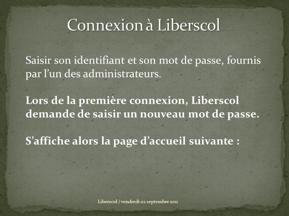 Liberscol / vendredi 02 septembre 2011 Saisir son identifiant et son mot de passe, fournis par lun des administrateurs. Lors de la première connexion,