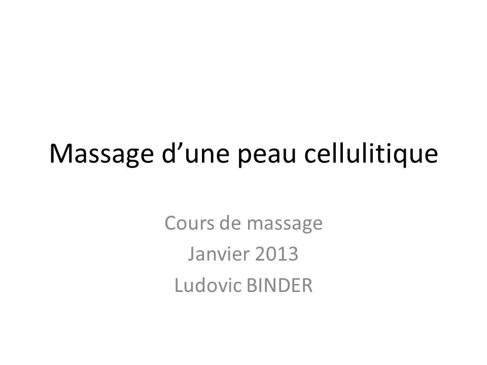 Massage dune peau cellulitique Cours de massage Janvier 2013 Ludovic BINDER