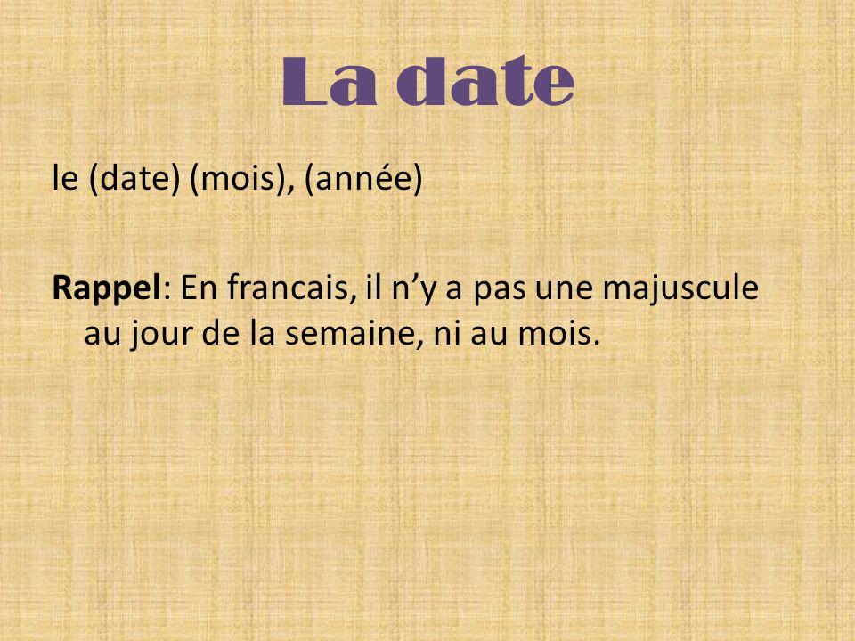 La date le (date) (mois), (année) Rappel: En francais, il ny a pas une majuscule au jour de la semaine, ni au mois.